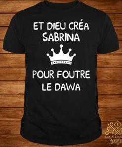 Et Dieu Créa Sabrina Pour Foutre Le Dawa shirt