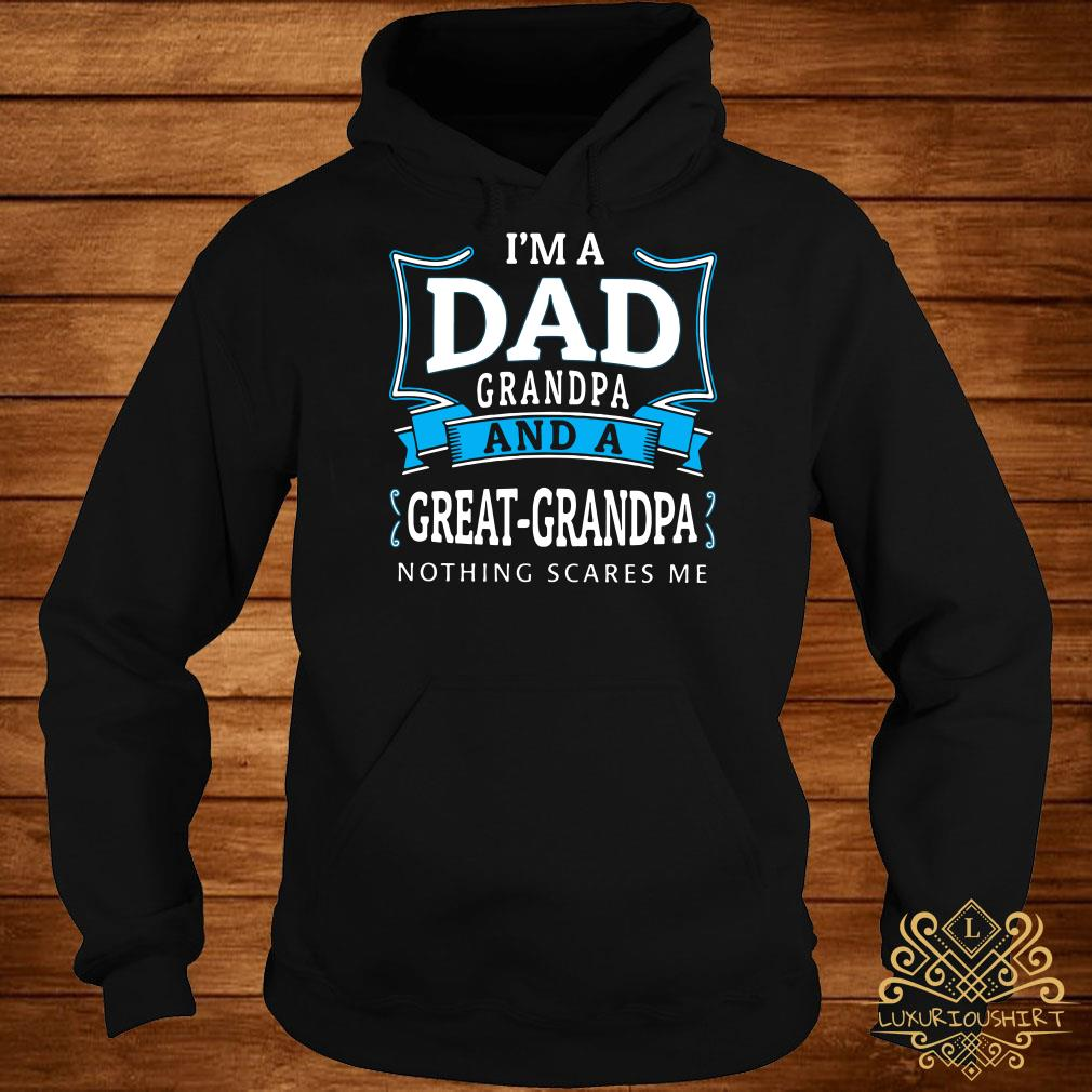 I'm dad grandpa and a great-grandpa nothing scares me hoodie