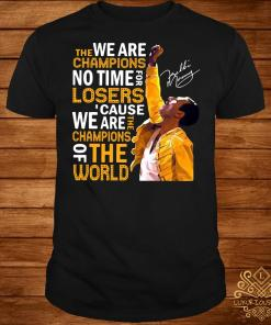Queen Freddie Mercury we are the Champions no time for losers 'cause shirt