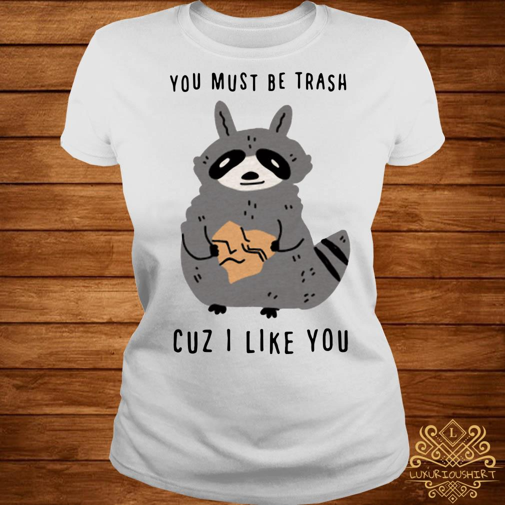 Raccoon you must be trash cuz I like you ladies tee