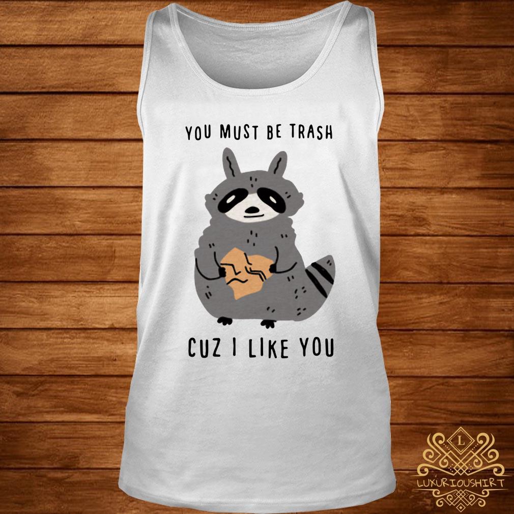 Raccoon you must be trash cuz I like you tank-top