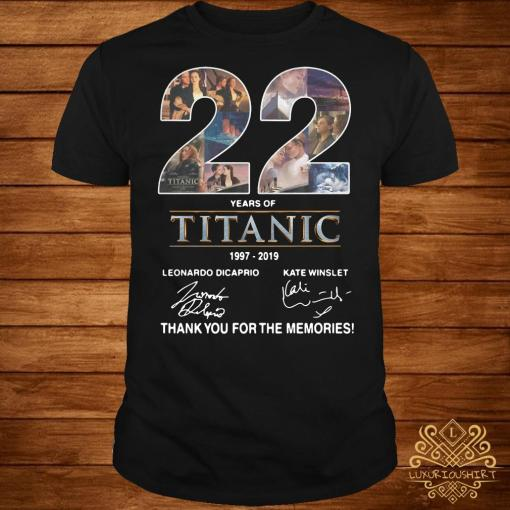 22 Years of Titanic 1997-2019 thank you for the memories shirt