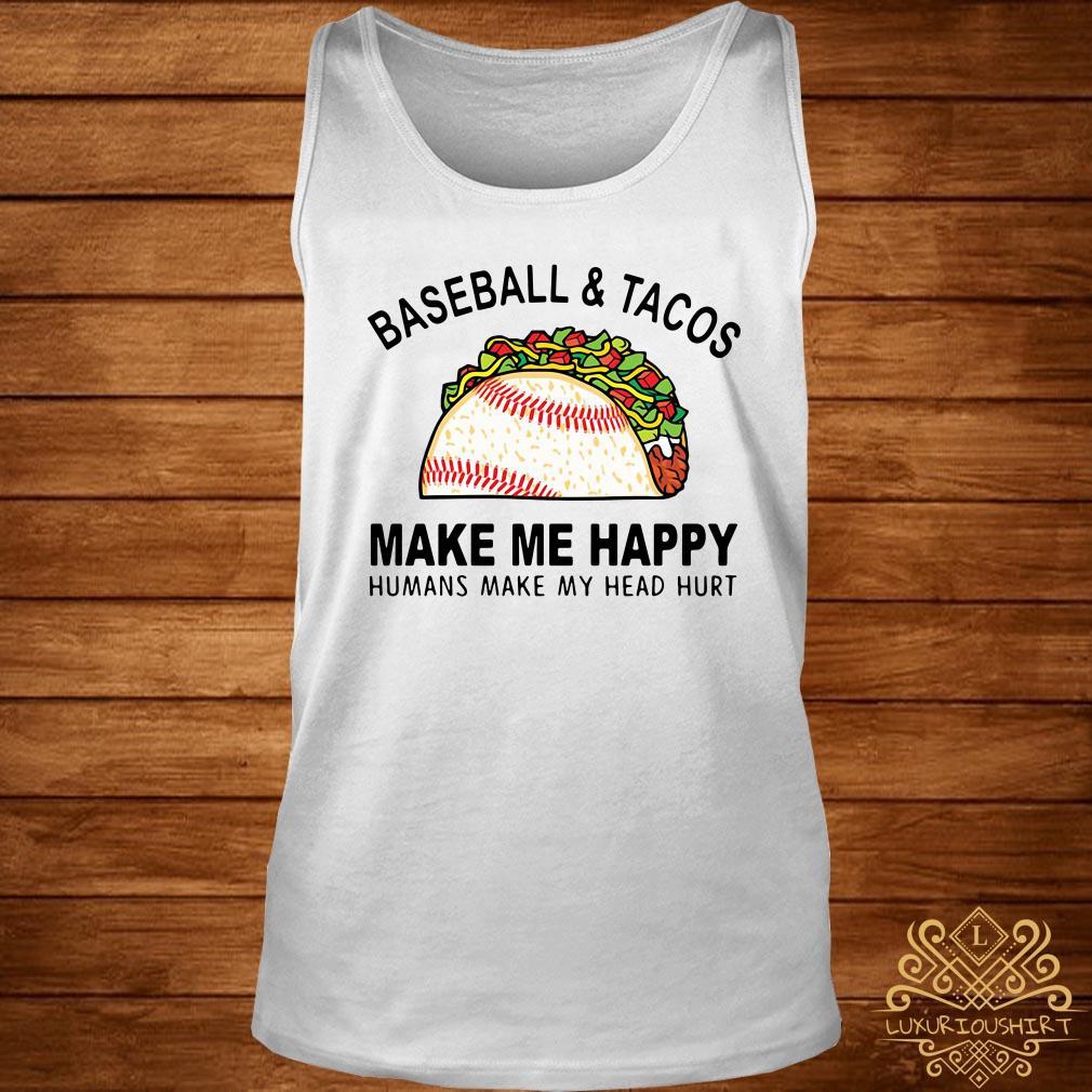 Baseball and tacos make me happy humans make my head hurt tank-top