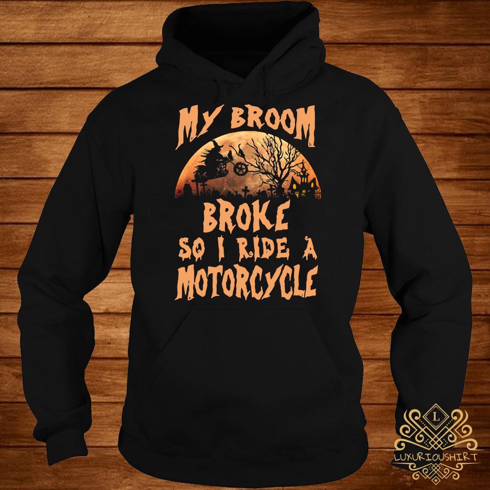 My broom broke so I ride a motorcycle hoodie