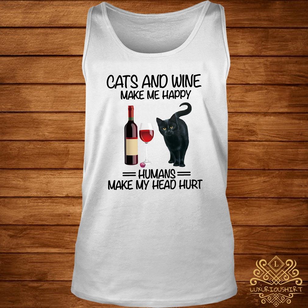 Cats and wine make me happy humans make my head hurt tank-top