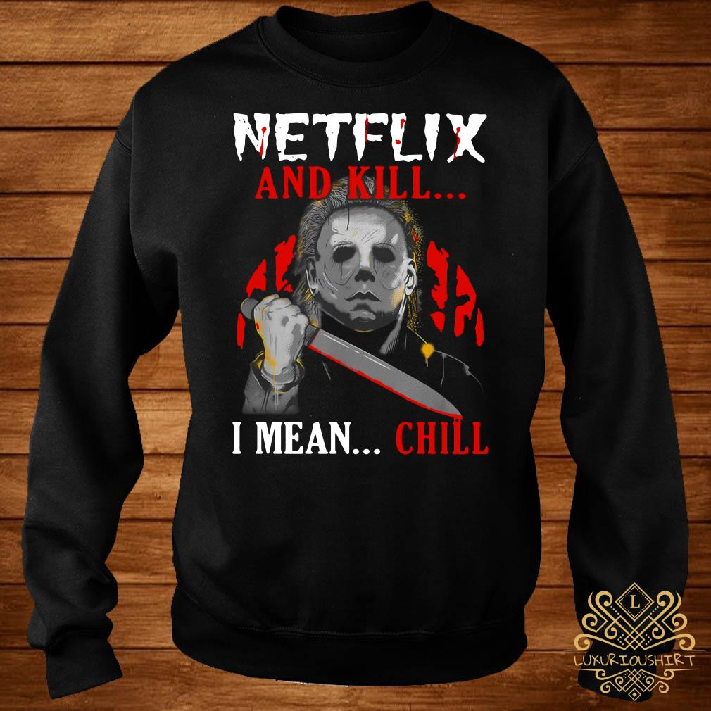 Michael Myers Netflix and kill I mean chill sweater
