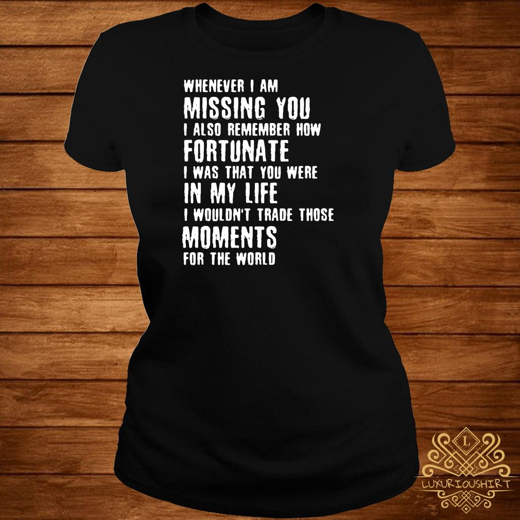 Whenever I am missing you I also remember how fortunate ladies tee