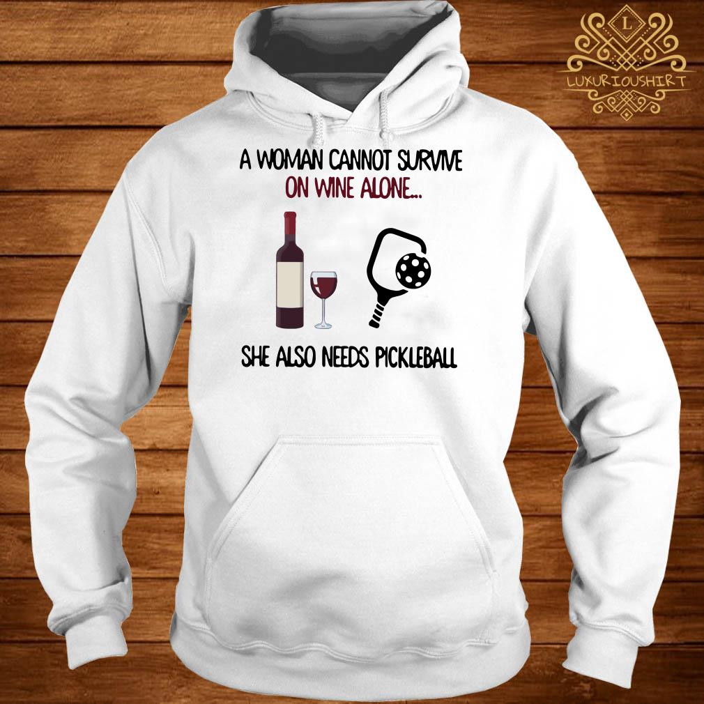 A woman cannot survive on wine she also needs pickleball hoodie