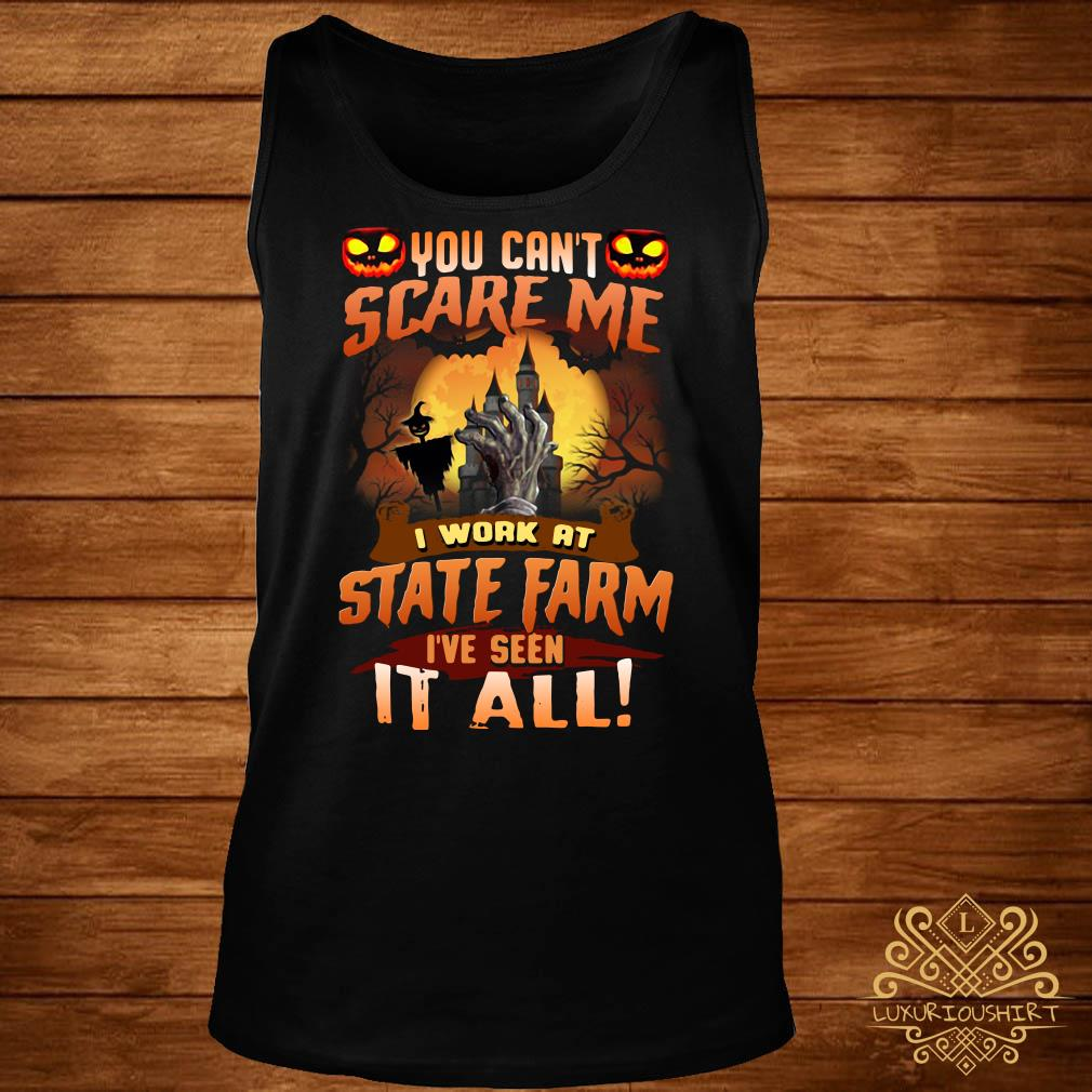 You can't care me I work at State Farm I've seen it all tank-top