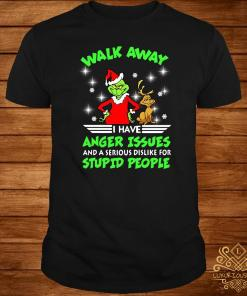 Grinch Walk Away I Have Anger Issues And A Serious Dislike For Stupid People Shirt