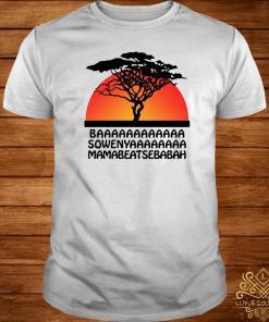 Baaa Sowenya Mamabeatsebabah African King Lion Shirt