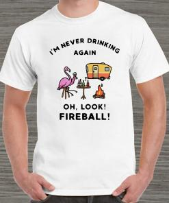 Flamingos I'm Never Drinking Again Oh Look Fireball Unisex