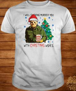 Jason Voorhees I Will Fucking Murder You With Christmas Wishes Shirt