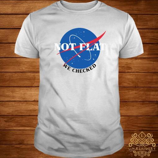 Nasa Not Flat We Checked Shirt