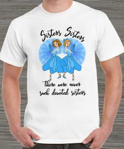 Sisters Sisters There Were Never Such Devoted Sisters Unisex
