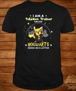 I Am A Pokemon Trainer Unless Hogwarts Sends Me A Letter ShirtI Am A Pokemon Trainer Unless Hogwarts Sends Me A Letter Shirt