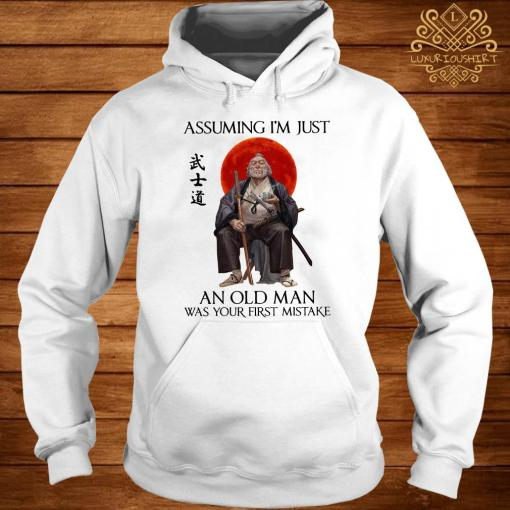 Samurai Warriors Assuming I'm Just An Old Man Was Your First Mistake Hoodie