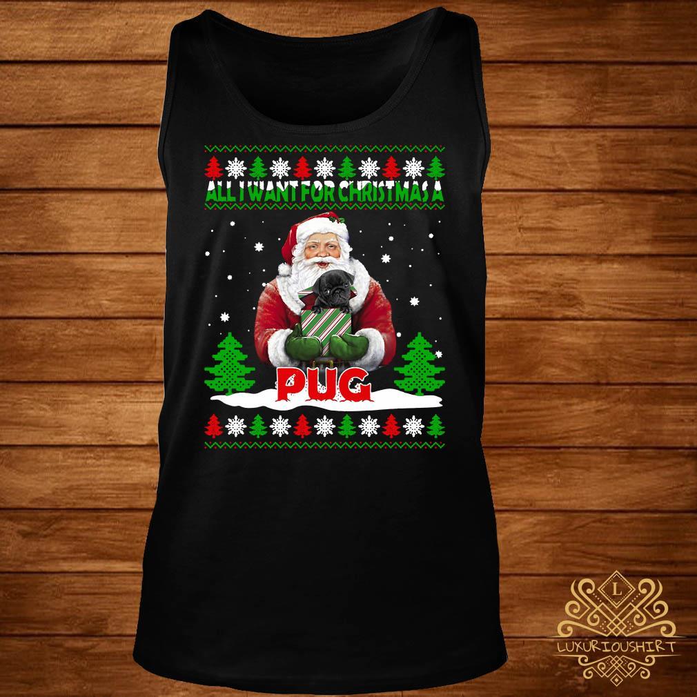 Santa All I Want For Christmas A Pug Ugly Christmas tank-top