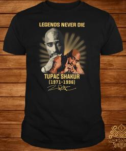 Legends Never Die Tupac Shakur 19710-1996 Signature Shirt