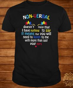 Non-Verbal Doesn't Mean That I Have Nothing To Say It Means Shirt