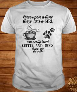 Once Upon A Time There Was A Girl Who Really Loved Coffee And Dogs Shirt