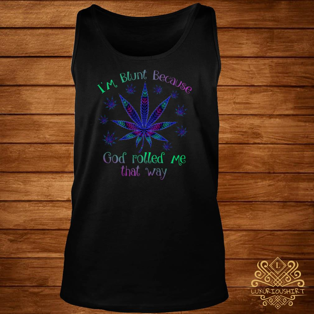 Cannabis I'm Blunt Because God Rolled Me That Way Tank-top