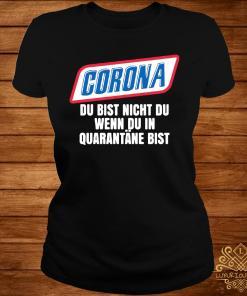 Corona Du Bist Nicht Du Wenn Du In Quarantane Bist Shirt ladies-tee