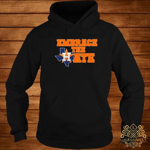Houston Astros Embrace The Hate Shirt hoodie