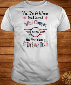 Yes I'm A Woman Yes I Drive A Mini No You Can't Drive It Shirt