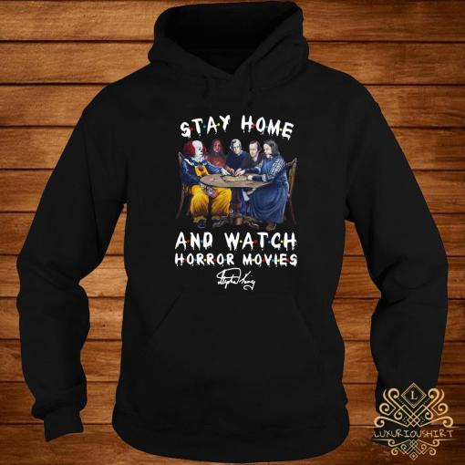 Stephen King Stay Home And Watch Horror Movies Signature Shirt hoodie