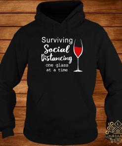 Surviving Social Distancing One Glass At A Time Shirt hoodie