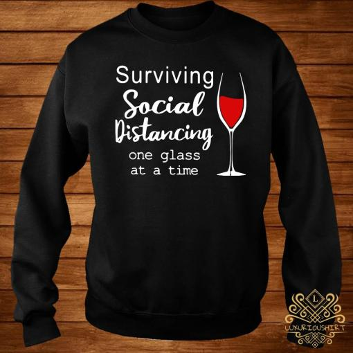 Surviving Social Distancing One Glass At A Time Shirt sweater