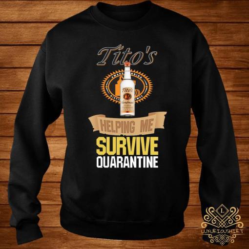 Tito's Vodka Helping Me Survive Quarantine Shirt sweater
