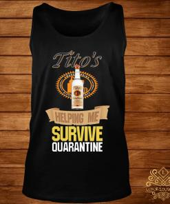 Tito's Vodka Helping Me Survive Quarantine Shirt tank-top