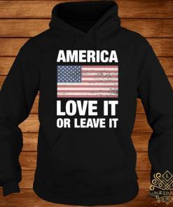 America Love It Or Leave It Shirt hoodie