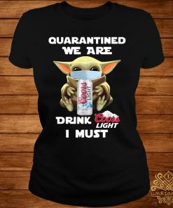 Baby Yoda Quarantined We Are Drink Coors Light I Must Shirt ladies-tee