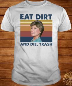 Blanche Devereaux Eat Dirt And Die Trash Vintage Shirt