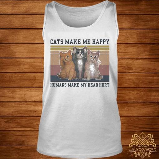 Cats Make Me Happy Humans Make My Head Hurt Vintage Shirt tank-top