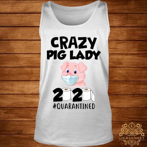 Crazy Pig Lady 2020 Quarantined Shirt tank-top