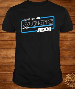 Dad Of An Autistic Jedi Star Wars Shirt