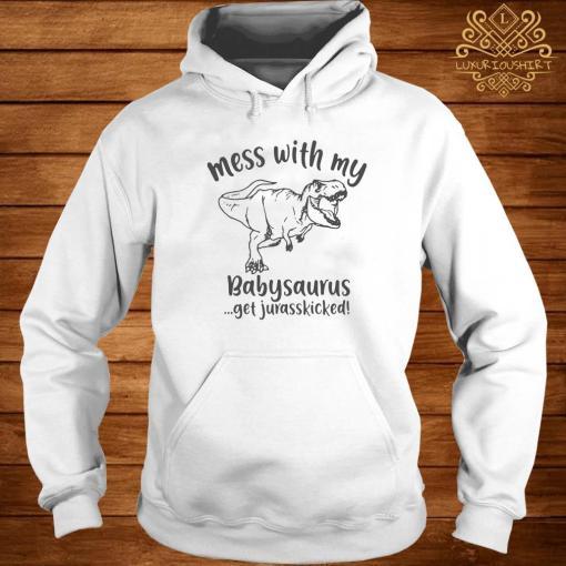 Dinosaur Mess With My Babysaurus Get Jurasskicked Shirt hoodie