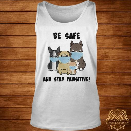 Dog Mask Be Safe And Stay Pawsitive Shirt tank-top