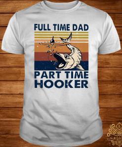 Full Time Dad Part Time Hooker Vintage Shirt
