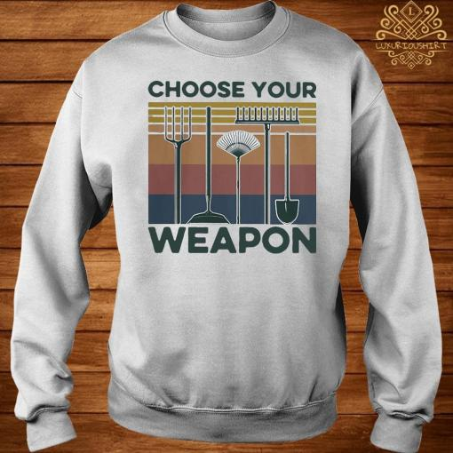 Garden Choose Your Weapon Vintage Shirt sweater