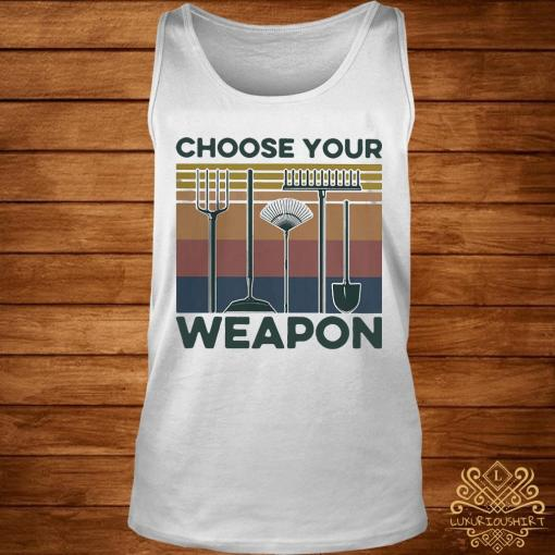 Garden Choose Your Weapon Vintage Shirt tank-top