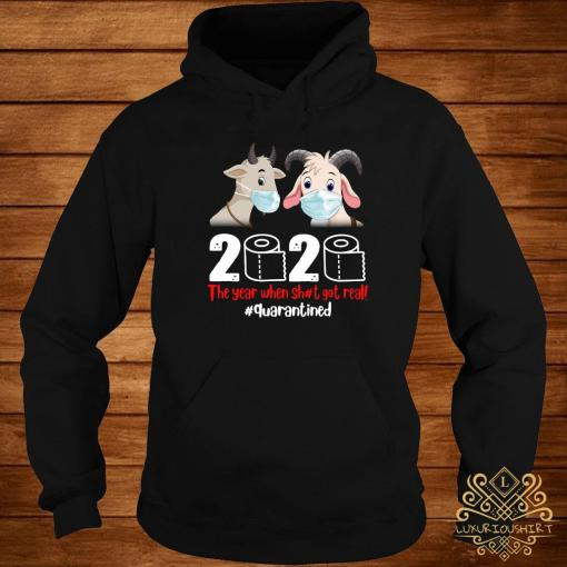 Goat Mask 2020 The Year When Shit Got Real Quarantined Shirt hoodie