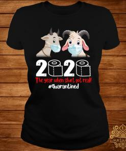 Goat Mask 2020 The Year When Shit Got Real Quarantined Shirt ladies-tee
