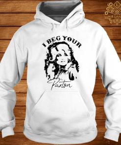 I Beg Your Parton Shirt hoodie