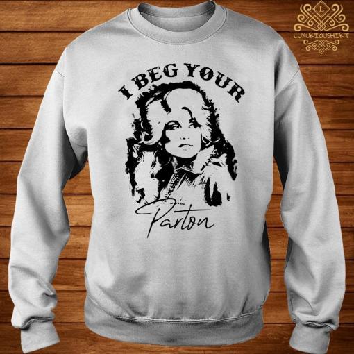 I Beg Your Parton Shirt sweater