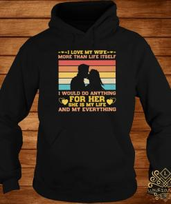 I Love My Wife More Than Life Itself Vintage Shirt hoodie